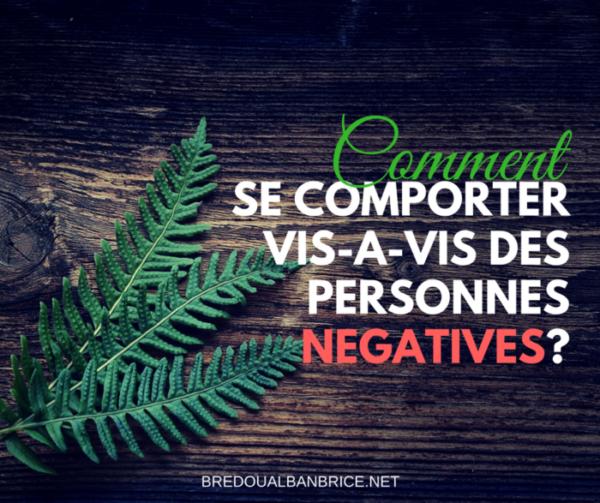 Comment Se Comporter Vis-A-Vis des Personnes Négatives?