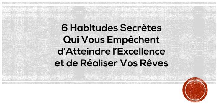 6 Habitudes Secrètes Qui Vous Empêchent de Réaliser Vos Rêves [Ebook A Télécharger]