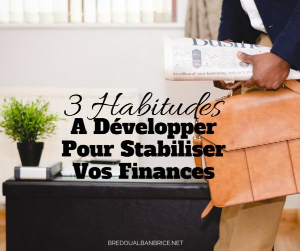 3 Habitudes A Développer Pour Stabiliser Vos Finances